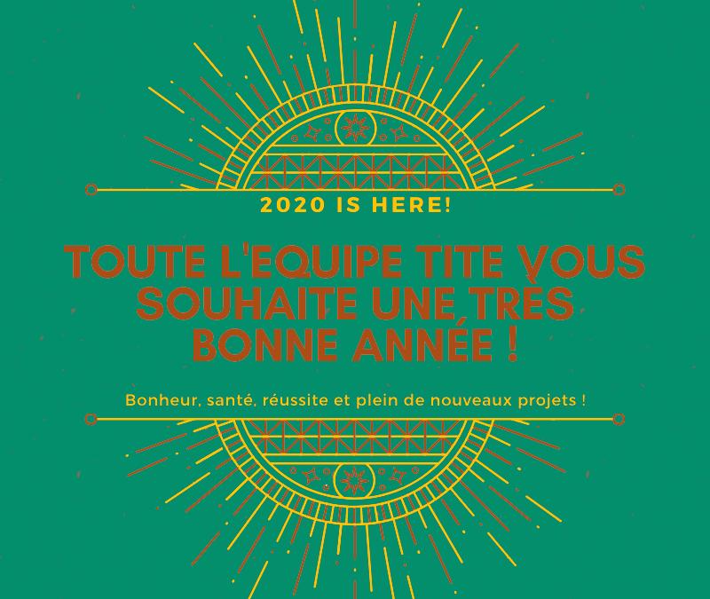 TOUTE L'EQUIPE TITE VOUS SOUHAITE UNE TRÈS BELLES ANNÉE 2020 !