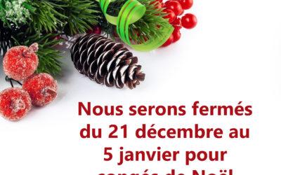 FERMETURE POUR CONGÉS DE NOEL DU 21 DÉCEMBRE AU 5 JANVIER